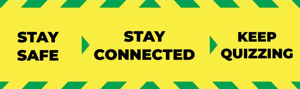 stay safe, stay connected, keep quizzing